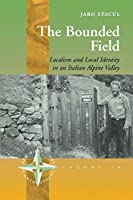 The Bounded Field: Localism and Local Identity in an Italian Alpine Valley (New Directions in Anthropology, 18)