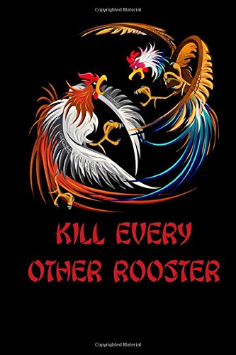 Kill Every Other Rooster: Cockfighting Journal To Track Your Gamecock Roosters Breeding, Training, And Conditioning