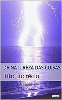Da Natureza das Coisas - Lucrécio (Coleção Filosofia) por [Tito Lucrécio]
