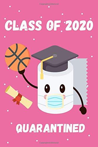 Class of 2020 Basketball Quarantined Graduation Notebook: Senior Graduation Basketball 2020 Gift Journal Gift Convenient size 6'' x 9'' 120 Page.
