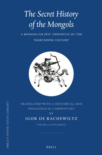 The Secret History of the Mongols, Volume 3 (Supplement): A Mongolian Epic Chronicle of the Thirteenth Century (Brill's Inner Asian Library, Band 7)