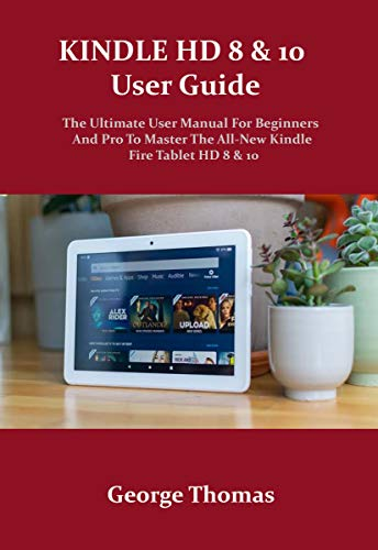 KINDLE FIRE HD 8 & 10 USER GUIDE: The Ultimate User Manual For...