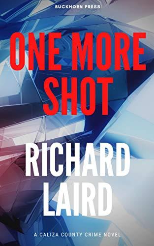 One More Shot: A Caliza County Crime Novel