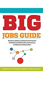 Paperback BIG Jobs Guide: Business, Industry, and Government Careers for Mathematical Scientists, Statisticians, and Operations Researchers (Other Titles in Applied Mathematics) Book