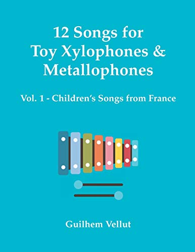 12 Songs for Toy Xylophones & Metallophones: Vol. 1 - Children's Songs from France