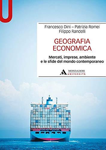 Geografia economica. Mercati, imprese, ambiente e le sfide del mondo contemporaneo