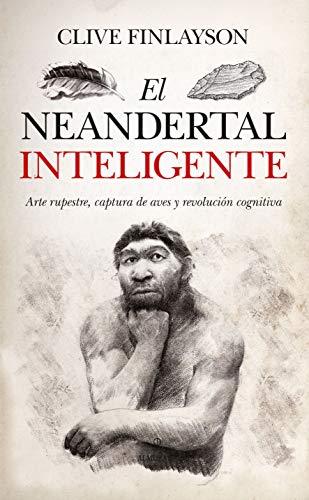 El neandertal inteligente de Clive Finlayson