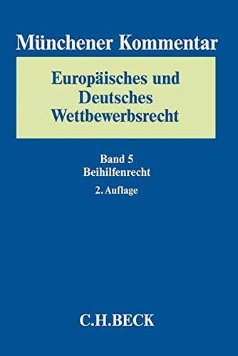 Münchener Kommentar Europäisches und Deutsches Wettbewerbsrecht. Kartellrecht, Missbrauchs- und Fusionskontrolle Bd. 5: Beihilfenrecht: Art. 107-109 ... Gruppenausnahmen, Rückforderung von Beihilfen