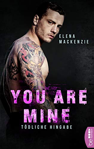 You are mine - Tödliche Hingabe (Dark Mafia Romance 2)