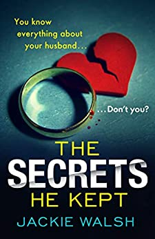 The Secrets He Kept: A suspenseful, gripping psychological thriller with a nail-biting ending (English Edition) van [Jackie Walsh]