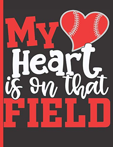 My Heart Is On The Field - Baseball Coaching Playbook: 100 Blank Baseball Court Diagrams Notebook For Trainings, Drills and Winning Plays - Gifts for Baseball Players, Baseball Coach