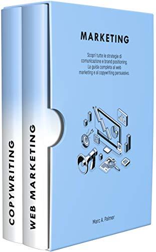 MARKETING: Scopri tutte le strategie di comunicazione e brand positioning. La guida completa al web marketing e al copywriting persuasivo.