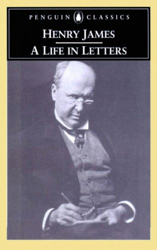Henry James: A Life in Letters (Penguin Classics) (English Edition)