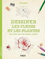 Dessiner les fleurs et les plantes - Une méthode simple pour apprendre à dessiner de Mark Bergin