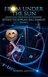 Beyond the Bowling Ball Bombing: From Under the Sun, Book 1 (English Edition)