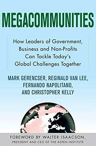 Compare Textbook Prices for Megacommunities: How Leaders of Government, Business and Non-Profits Can Tackle Today's Global Challenges Together First Edition ISBN 9780230611320 by Gerencser, Mark,Van Lee, Reginald,Napolitano, Fernando,Kelly, Christopher,Isaacson, Walter