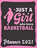 Planner 2021: Basketball Planner 2021 & Calendar 2021 - Funny Basketball Quote: Just A Girl Who Loves Basketball - Monthly, Weekly and Daily Agenda ... Page - Basketball gift for Basketball Player.