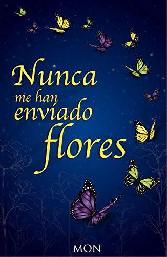 Nunca me han enviado flores de Mónica Torres