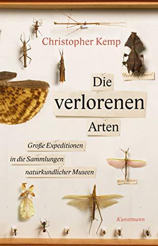 Die verlorenen Arten: Untertitel: Große Expeditionen in die Sammlungen naturkundlicher Museen