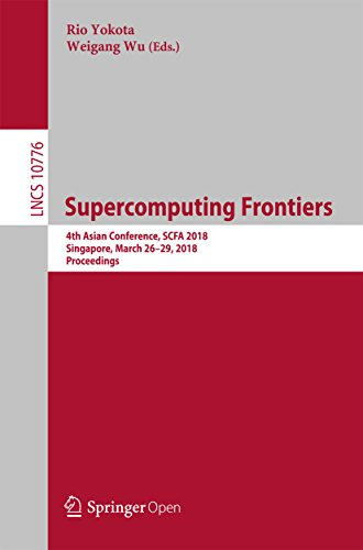 Supercomputing Frontiers: 4th Asian Conference, SCFA 2018, Singapore, March 26-29, 2018, Proceedings (Lecture Notes in Computer Science Book 10776)