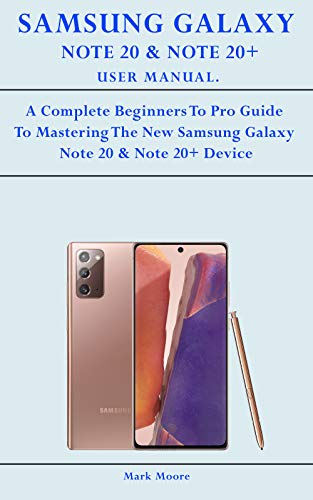 SAMSUNG GALAXY NOTE 20 & NOTE 20 ULTRA USER MANUAL FOR SENIORS: A Comprehensive Guide To Master The New 2020 Samsung Galaxy Note 20 Series For Seniors and New Users With Extensive Tips & Tricks.
