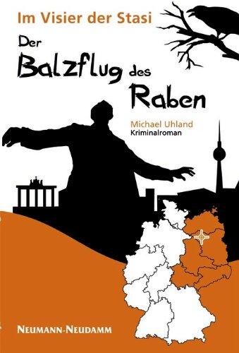 Der Balzflug des Raben: Im Visier der Stasi