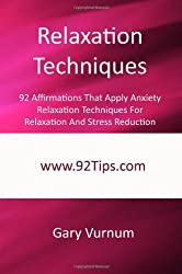 Relaxation Techniques: 92 Affirmations That Apply Anxiety Relaxation Techniques For Relaxation And Stress Reduction: Gary Vurnum