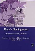 Dante's Plurilingualism: Authority, Knowledge, Subjectivity