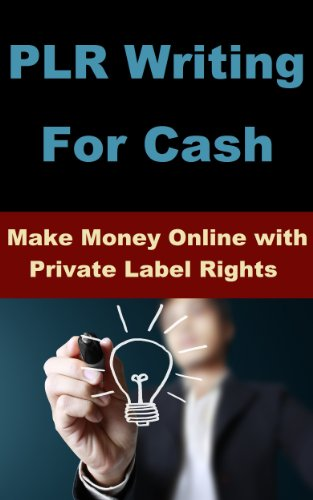 PLR Writing For Cash - Make Money Online with Private Label Rights (English Edition)