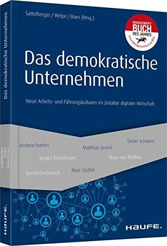 Das demokratische Unternehmen: Neue Arbeits- und Führungskulturen im Zeitalter digitaler Wirtschaft (Haufe Fachbuch)