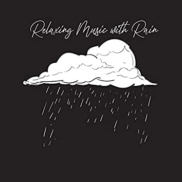 Relaxing Music with Rain: Calming Nature Sounds with Soothing Instrumental Compositions designed to Relax and Unwind