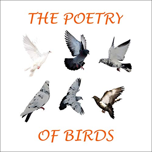 The Poetry of Birds                   Written by:                                                                                                                                 Percy Bysshe Shelley,                                                                                        Emily Dickinson,                                                                                        Rudyard Kipling                               Narrated by:                                                                                                                                 Richard Mitchley,                                                                                        Sian Phillips,                                                                                        David Shaw-Parker                      Length: 52 mins     Not rated yet     Overall 0.0