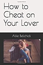 How to Cheat on Your Lover