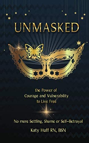 Unmasked The Power of Courage and Vulnerability to Live Free No More Shame Settling or Self product image