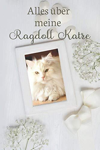 ALLES Über Meine Ragdoll Katze: TOLLES RAGDOLL KATZE BUCH FÜR NÜTZLICHE INFORMATIONEN MIT LISTEN FÜR FUTTER, PFLEGE, NOTIZEN UND IMPFUNGEN. Das perfekte Weihnachtsgeschenk für Katzenliebhaber