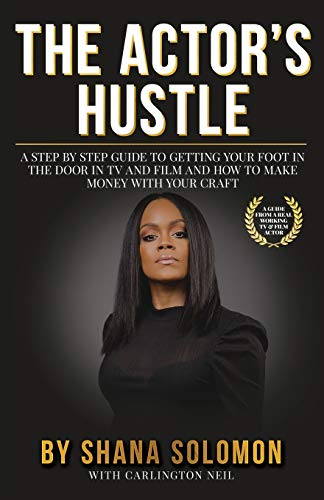 The Actor's Hustle: A Step by Step Guide to Getting Your Foot in the Door in TV and Film and How to Get Paid from Your Craft