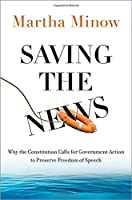 Saving the News: Why the Constitution Calls for Government Action to Preserve Freedom of Speech (Inalienable Rights)