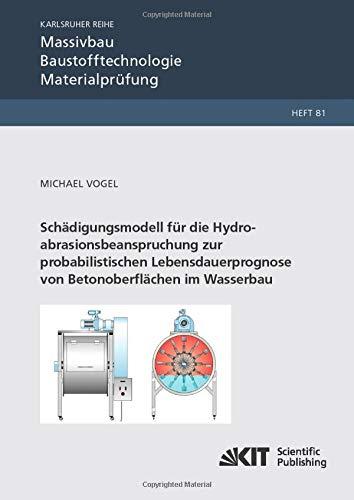 Schädigungsmodell für die Hydroabrasionsbeanspruchung zur probabilistischen Lebensdauerprognose von Betonoberflächen im Wasserbau