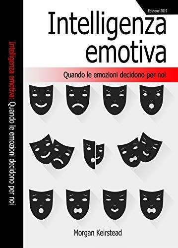 INTELLIGENZA EMOTIVA: Quando le emozioni decidono per noi