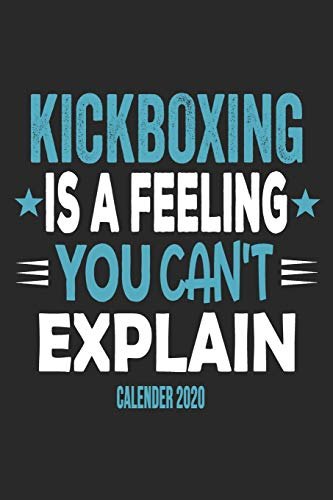Kickboxing Is A Feeling You Can't Explain Calender 2020: Funny Cool Kickboxing Calender 2020 | Monthly & Weekly Planner - 6x9 - 128 Pages - Cute Gift For Kickboxer, Athletes, Coaches, Lovers,Fans