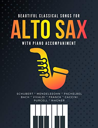 Beautiful Classical Songs for ALTO SAX with Piano Accompaniment: The Most Popular Wedding Pieces * Easy & Intermediate Saxophone Sheet Music * Audio Online ... * BIG Notes * Complete (English Edition)