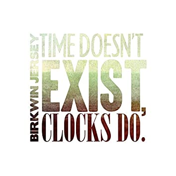 Time Doesn't Exist, Clocks Do