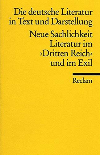 Die deutsche Literatur. Ein Abriss in Text und Darstellung: Neue Sachlichkeit, Literatur im 3. Reich und im Exil (Reclams Universal-Bibliothek)