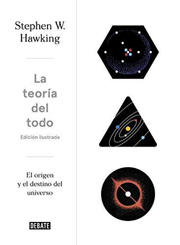La teoría del todo (edición ilustrada): El origen y el destino del universo