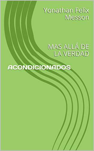 ACONDICIONADOS: MAS ALLÁ DE LA VERDAD