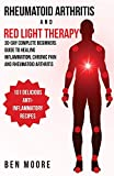 Rheumatoid Arthritis and Red Light Therapy: 30 Day Complete Beginners Guide To Healing Inflammation, Chronic Pain and Rheumatoid Arthritis (Volume 1)