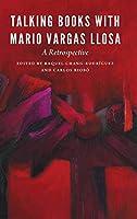 Talking Books With Mario Vargas Llosa: A Retrospective (New Hispanisms)