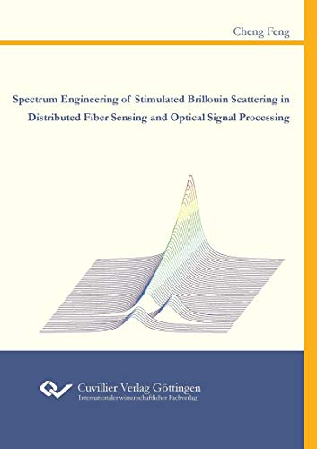Spectrum Engineering of Stimulated Brillouin Scattering in Distributed Fiber Sensing and Optical Signal Processing (English Edition)