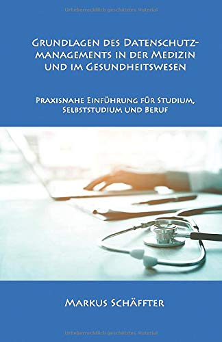Grundlagen des Datenschutzmanagements in der Medizin und im Gesundheitswesen: Praxisnahe Einführung für Studium, Selbststudium und Beruf