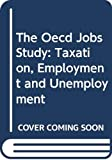 Taxation, Employment and Unemployment (The Oecd Jobs Study)